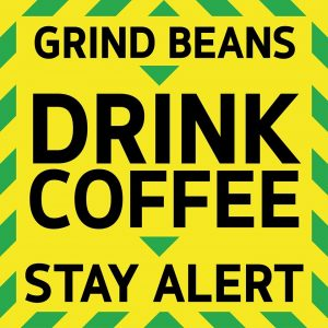 stayalert-drinkcoffee-grindbeans